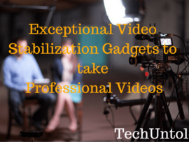 Exceptional Video Stabilization Gadgets to take professional Videos