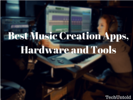 Best Music Creation Apps, Hardware and Tools