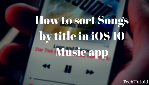 sort songs by title in ios 10 music app