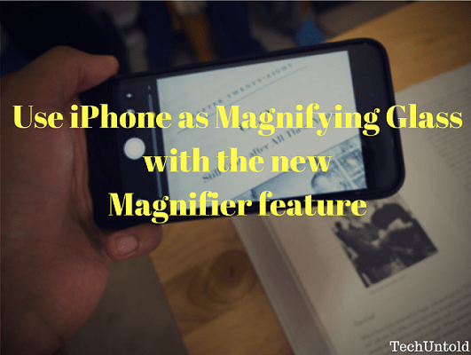 use iphone as magnifying glass with the new magnifier feature