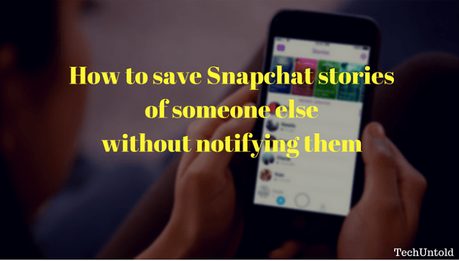 Save Snapchat Stories of someone else without them knowing