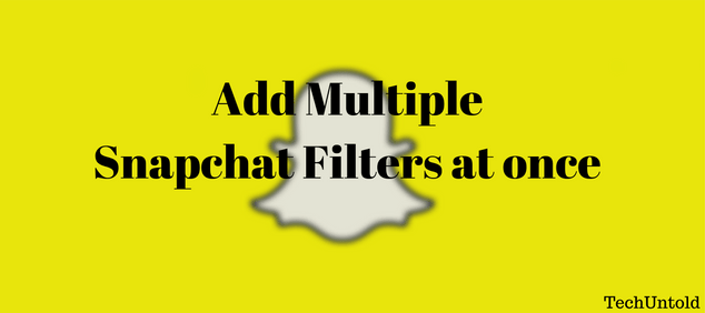 Use two Snapchat Filters at once