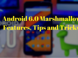 Android 6.0 Marshmallow Features, Tips and Tricks Everyone is Enjoying, Are You?