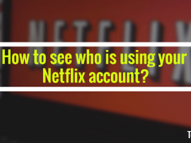 How to see who is using your Netflix account?