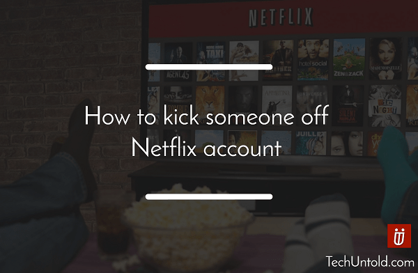How to kick someone off Netflix account