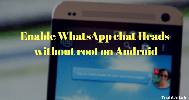 Enable WhatsApp chat Heads without root