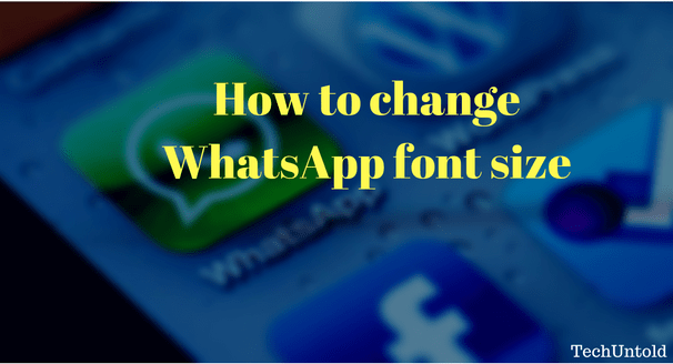 Change WhatsApp font size on Android and iPhone