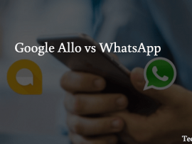 Google Allo vs WhatsApp : Which one has better features?
