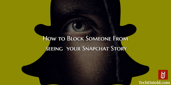 How to Block Someone from Snapchat Story