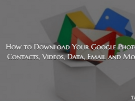 How to Download Your Google Photos, Contacts, Videos, Data, Email and More