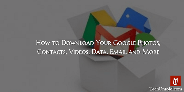 Download Google Photos, Contacts, Videos and Data