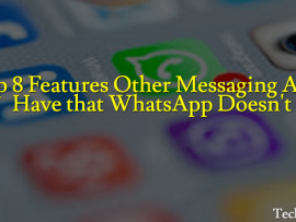 Top 8 Features Other Messaging Apps Have that WhatsApp Doesn't