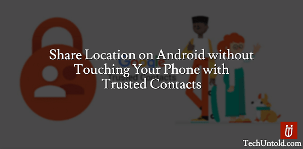 Share Location On Android Trusted Contacts