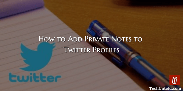 Attach Private Notes to Twitter Profiles
