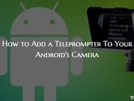 How to Add a Teleprompter To Your Android's Camera
