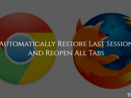 Restore Last Session and Reopen All Tabs By Default on Chrome and Firefox