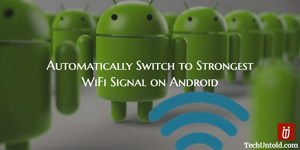Automatically Switch to Strongest WiFi Network on Android