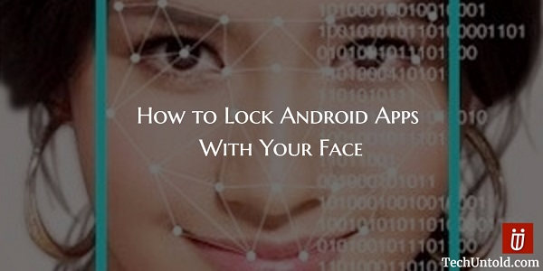 Lock Android Apps Using Your Face