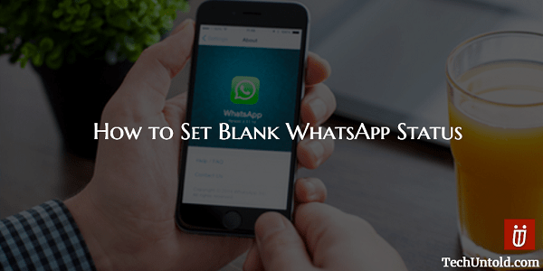 How To Put Empty Or Blank Whatsapp Status On Android And Iphone
