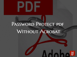 How to Add Password To PDF Files Without Adobe Acrobat Reader