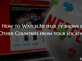How to Watch Netflix From Other Countries Bypassing Geographical Restrictions