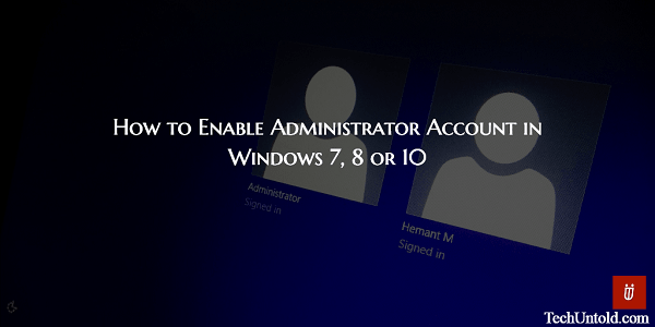 Enable Built-in Administrator Account in Windows 7 8 10