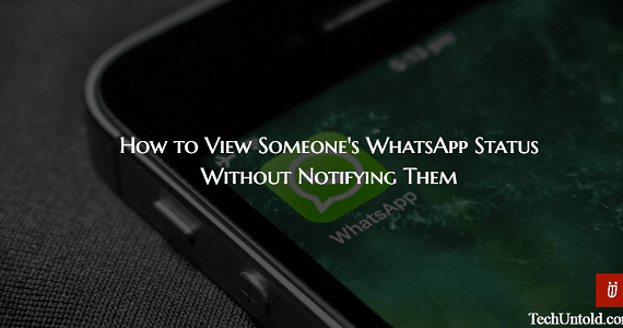 How to View Someone's WhatsApp Status Without Notifying Them