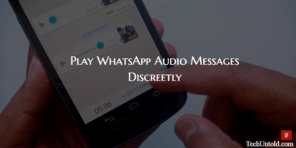 Listen to WhatsApp Audio Messages Discreetly