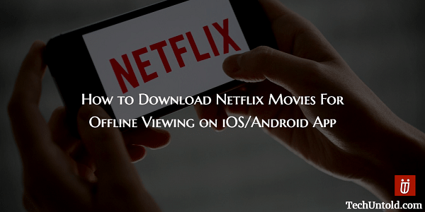 How to Download Netflix Movies For Offline Viewing on iOS