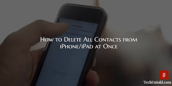 Delete All Contacts At Once on iPhone/iPad