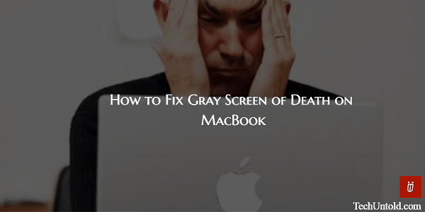 How to Fix Gray Screen of Death on MacBook