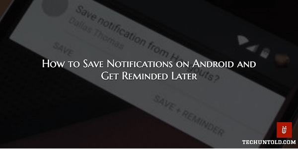 Save Notifications on Android and set reminder for them