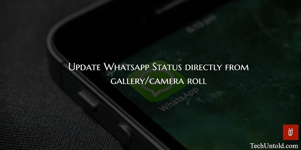 how to update whatsapp status from gallery or camera roll