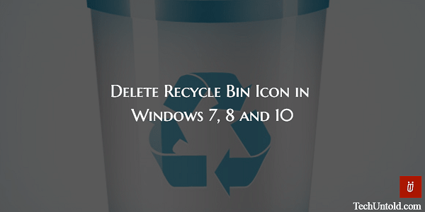 Delete Recycle Bin Icon in Windows 7,8 and 10