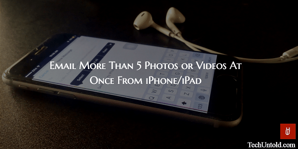 Email more than five photos or videos at once from iOS device