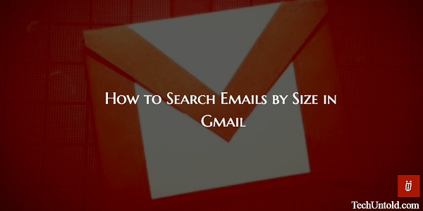 Search Emails by Size in Gmail to Find  Emails with Large/Small Attachments