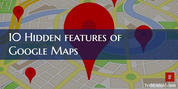 Infographic] Top 10 Hidden Google Maps Features | TechUntold