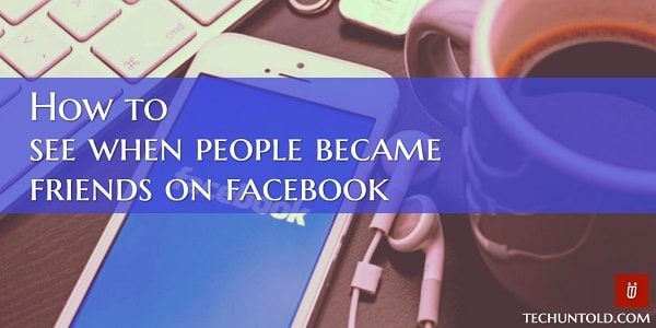 how to see when people became friends on facebook