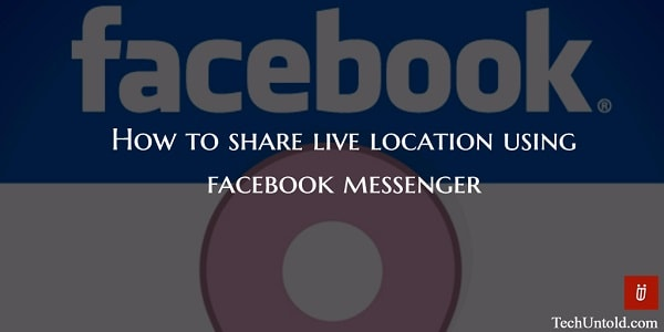 how to share live location using facebook messenger