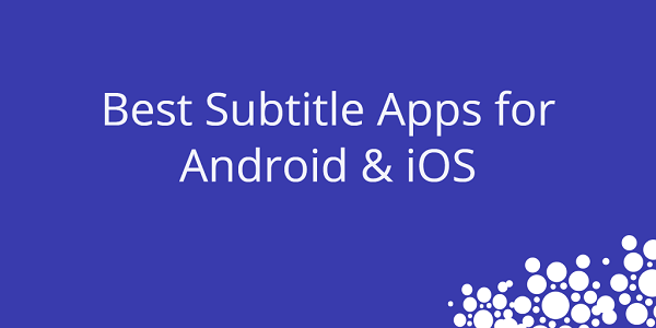 10 Best Subtitle Apps For Android And iPhone | TechUntold
