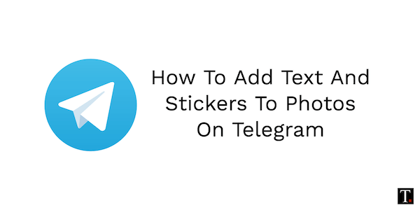How To Add Text And Stickers To Photos On Telegram