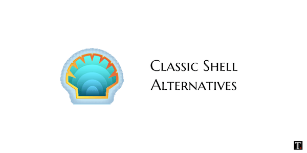 7 Best Classic Shell Alternatives To Get Old Windows Look