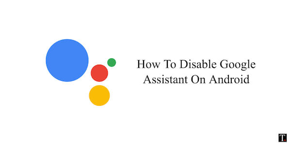 How To Turn Off Google Assistant On Android Phone   TechUntold